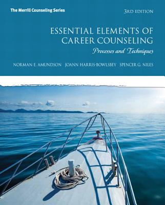 Essential Elements of Career Counseling By Amundson, Norman E./ Harris-Bowlsbey, Joann/ Niles, Spencer G.