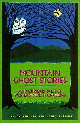 Mountain Ghost Stories and Curious Tales of Western North Carolina By Russell, Randy/ Barnett, Janet